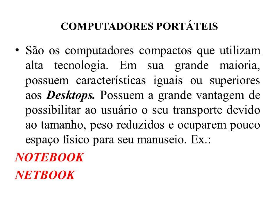 COMPUTADORES PORTÁTEIS São os computadores compactos que utilizam alta tecnologia. Em sua grande maioria, possuem características iguais ou superiores