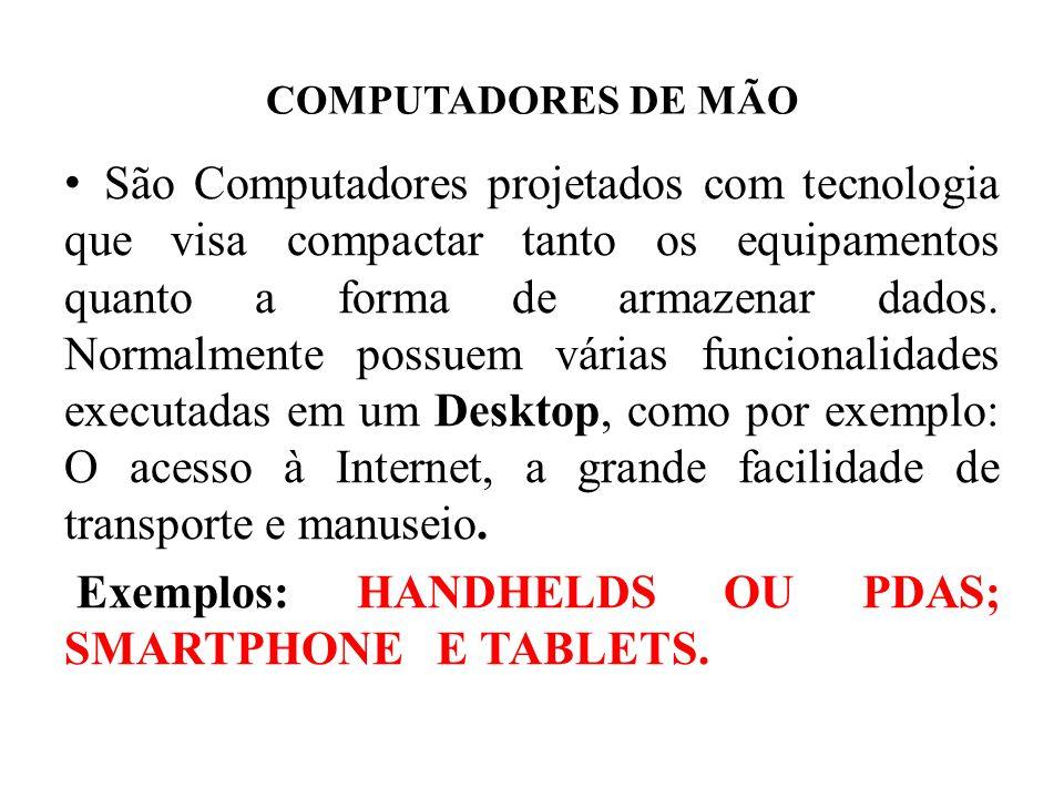 COMPUTADORES DE MÃO São Computadores projetados com tecnologia que visa compactar tanto os equipamentos quanto a forma de armazenar dados. Normalmente