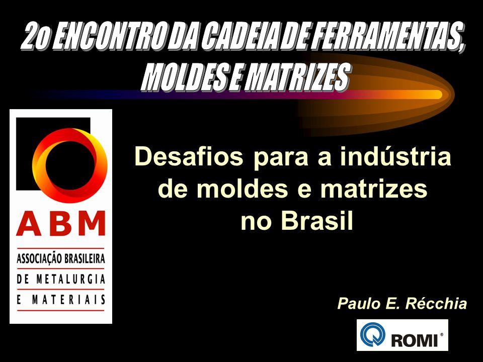 Desafios para a indústria de moldes e matrizes no Brasil Paulo E. Récchia