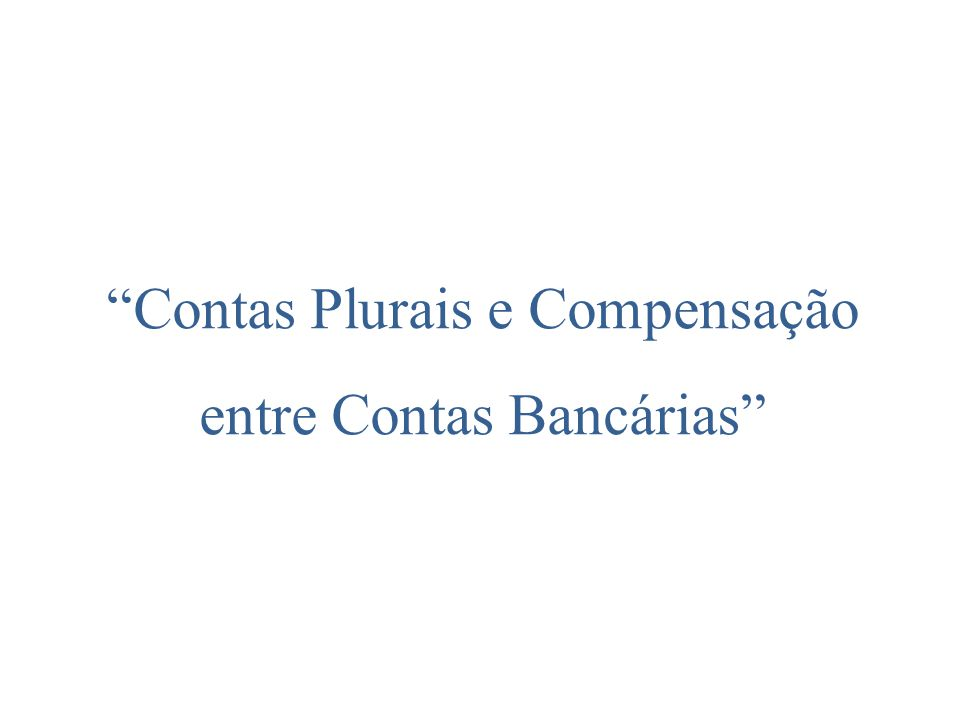 Contas Plurais e Compensação entre Contas Bancárias