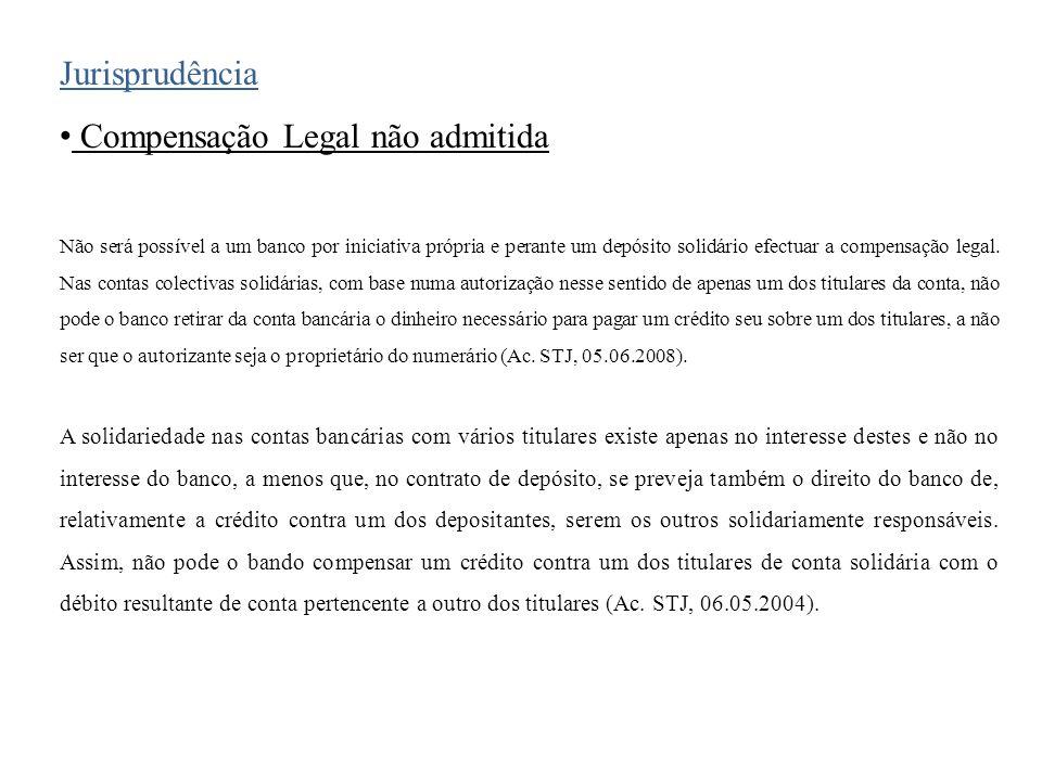 Jurisprudência Compensação Legal não admitida Não será possível a um banco por iniciativa própria e perante um depósito solidário efectuar a compensação legal.