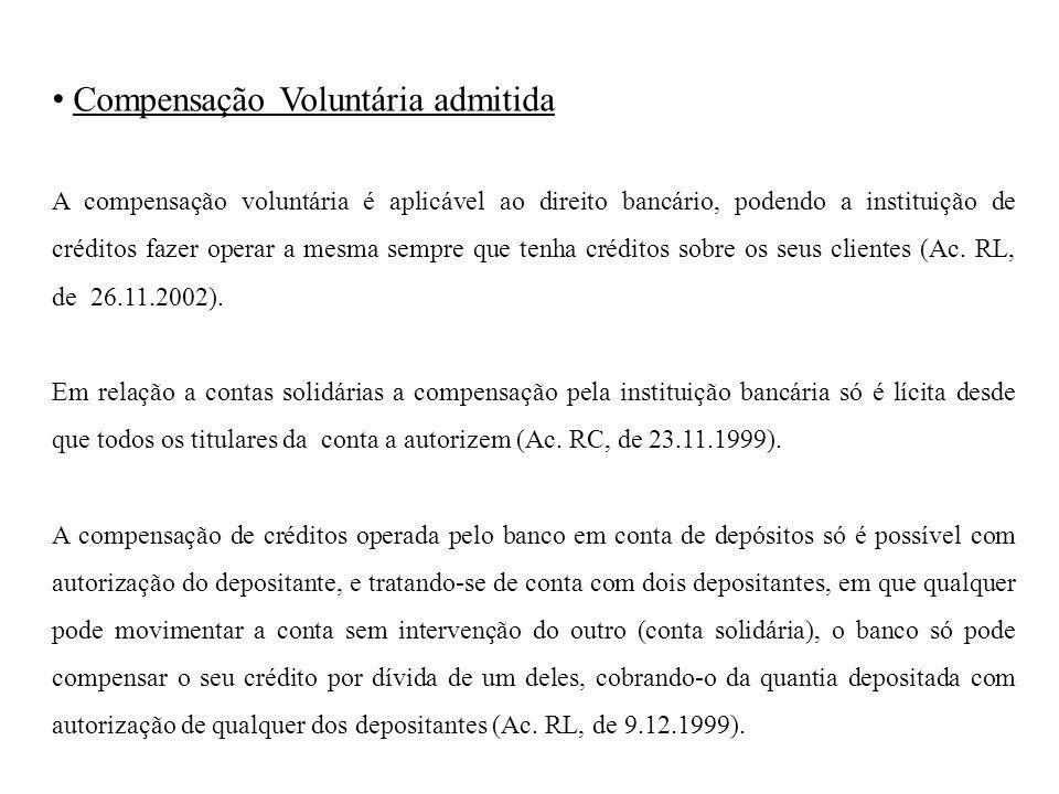 Compensação Voluntária admitida A compensação voluntária é aplicável ao direito bancário, podendo a instituição de créditos fazer operar a mesma sempre que tenha créditos sobre os seus clientes (Ac.