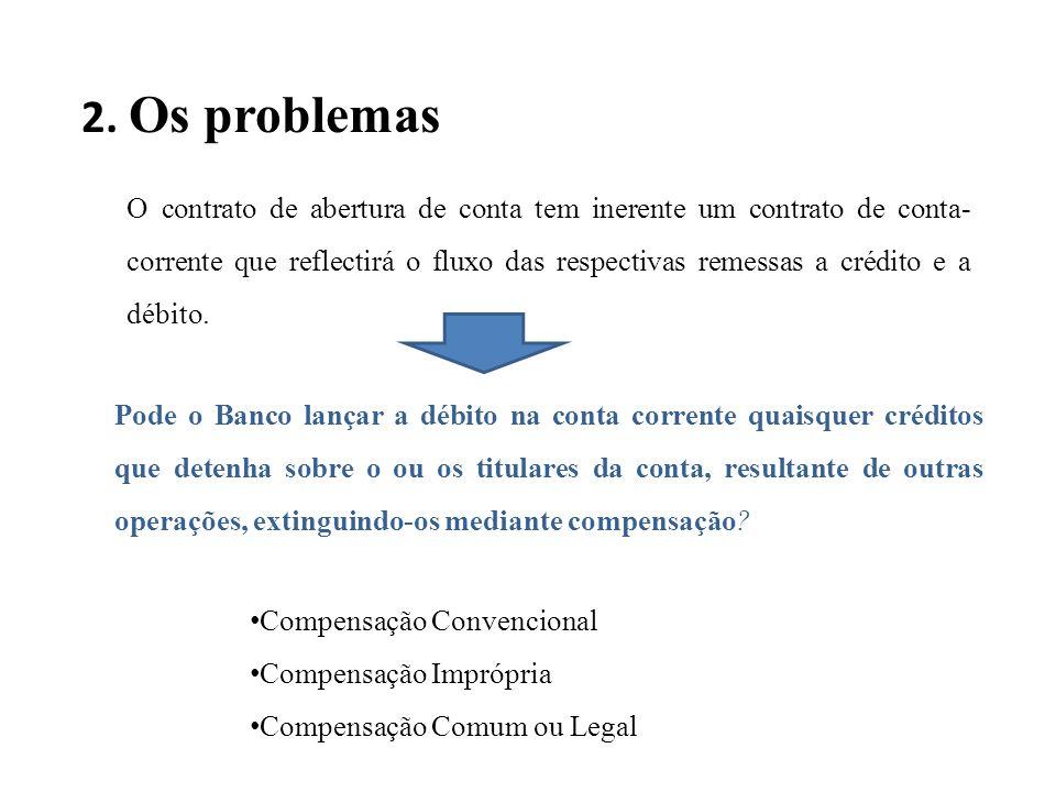2. Os problemas O contrato de abertura de conta tem inerente um contrato de conta- corrente que reflectirá o fluxo das respectivas remessas a crédito