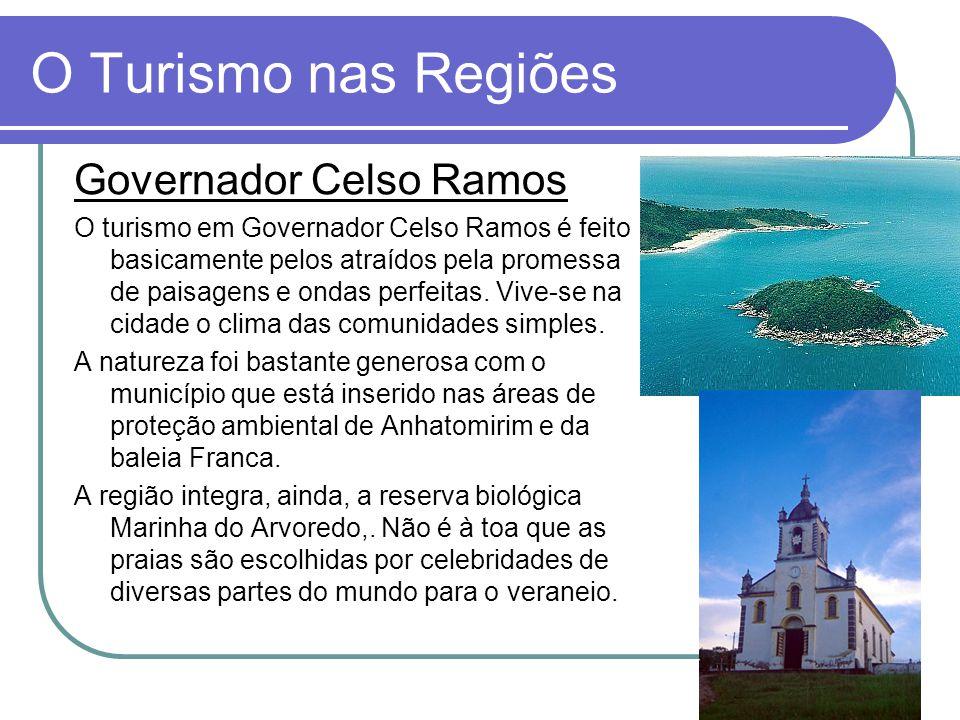 O Turismo nas Regiões Governador Celso Ramos O turismo em Governador Celso Ramos é feito basicamente pelos atraídos pela promessa de paisagens e ondas