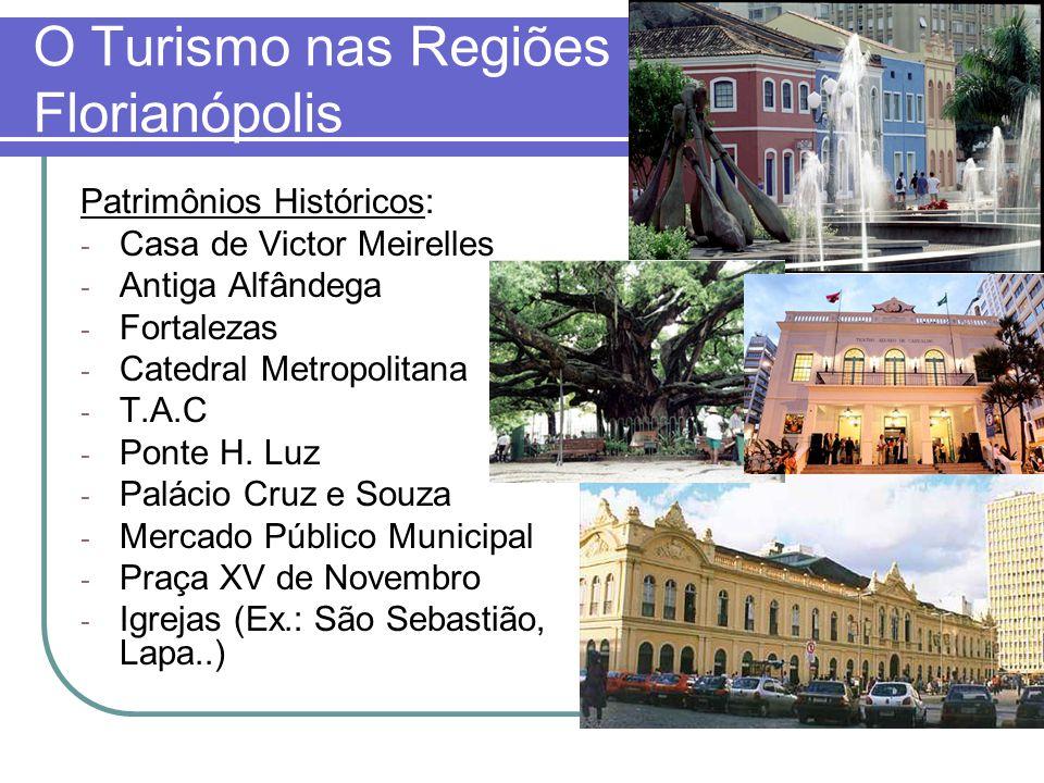 O Turismo nas Regiões - Florianópolis Patrimônios Históricos: - Casa de Victor Meirelles - Antiga Alfândega - Fortalezas - Catedral Metropolitana - T.A.C - Ponte H.