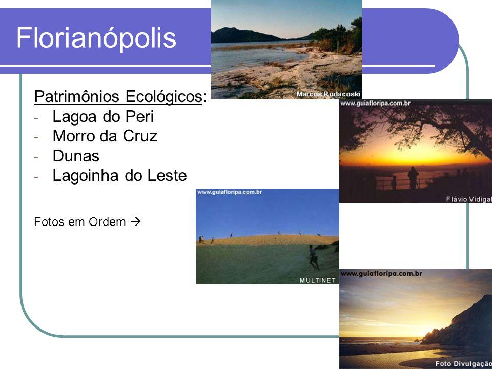 Florianópolis Patrimônios Ecológicos: - Lagoa do Peri - Morro da Cruz - Dunas - Lagoinha do Leste Fotos em Ordem