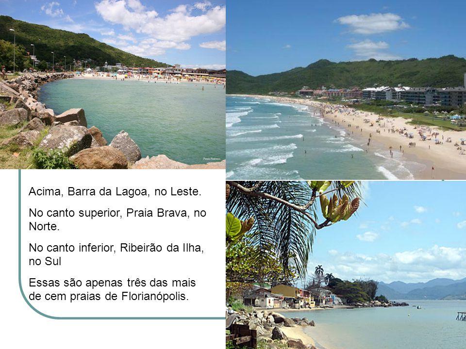 Acima, Barra da Lagoa, no Leste. No canto superior, Praia Brava, no Norte. No canto inferior, Ribeirão da Ilha, no Sul Essas são apenas três das mais
