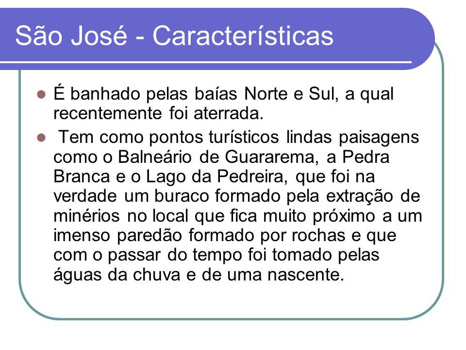 São José - Características É banhado pelas baías Norte e Sul, a qual recentemente foi aterrada.