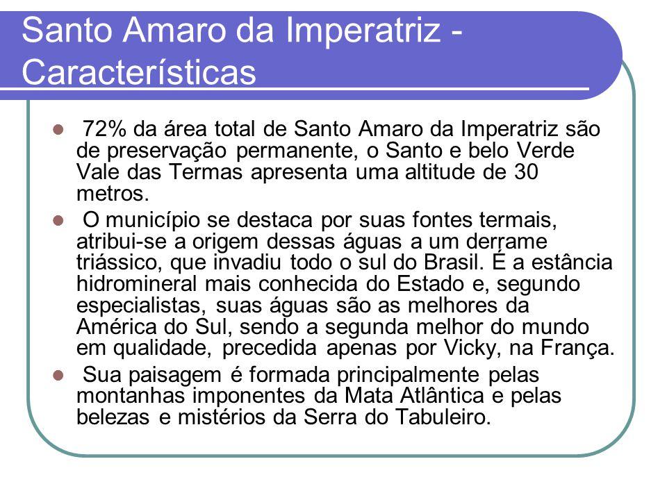 Santo Amaro da Imperatriz - Características 72% da área total de Santo Amaro da Imperatriz são de preservação permanente, o Santo e belo Verde Vale das Termas apresenta uma altitude de 30 metros.