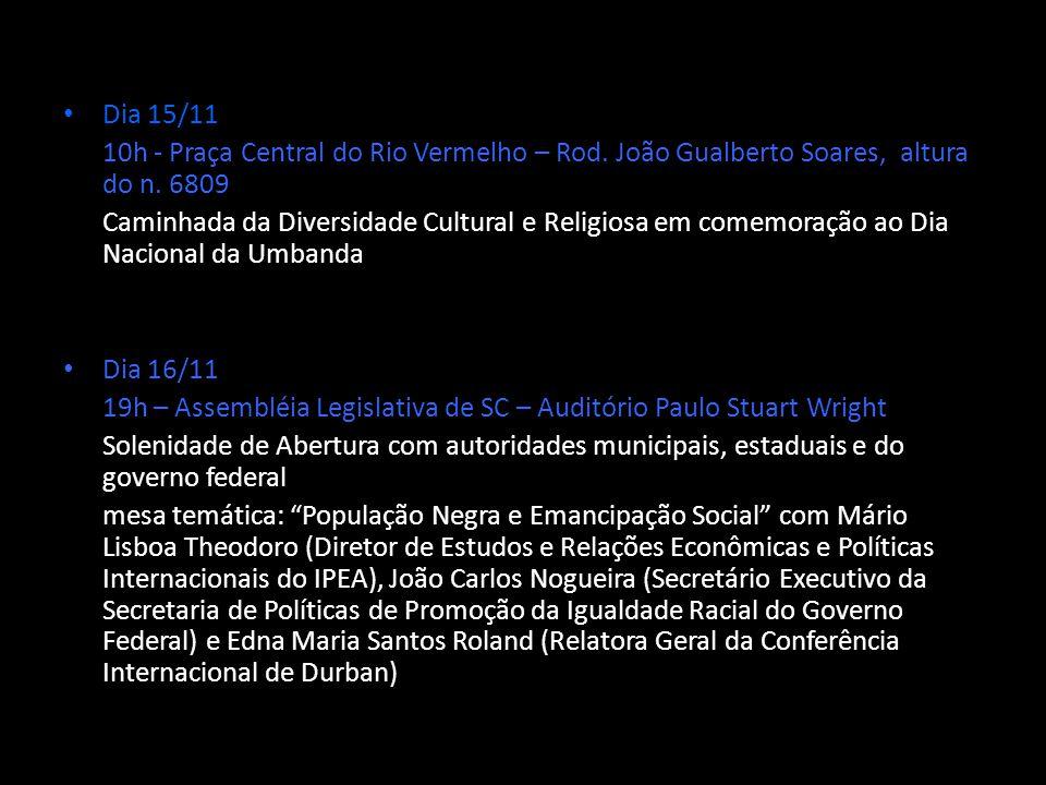 Dia 15/11 10h - Praça Central do Rio Vermelho – Rod. João Gualberto Soares, altura do n. 6809 Caminhada da Diversidade Cultural e Religiosa em comemor