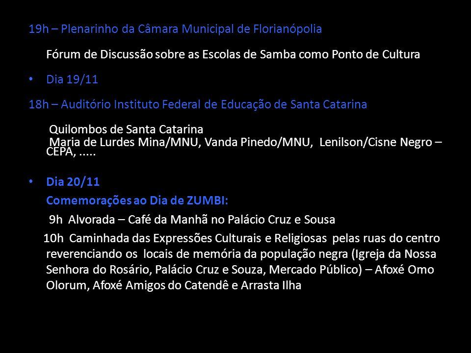 19h – Plenarinho da Câmara Municipal de Florianópolia Fórum de Discussão sobre as Escolas de Samba como Ponto de Cultura Dia 19/11 18h – Auditório Ins