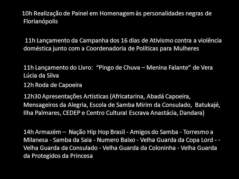 10h Realização de Painel em Homenagem às personalidades negras de Florianópolis 11h Lançamento da Campanha dos 16 dias de Ativismo contra a violência
