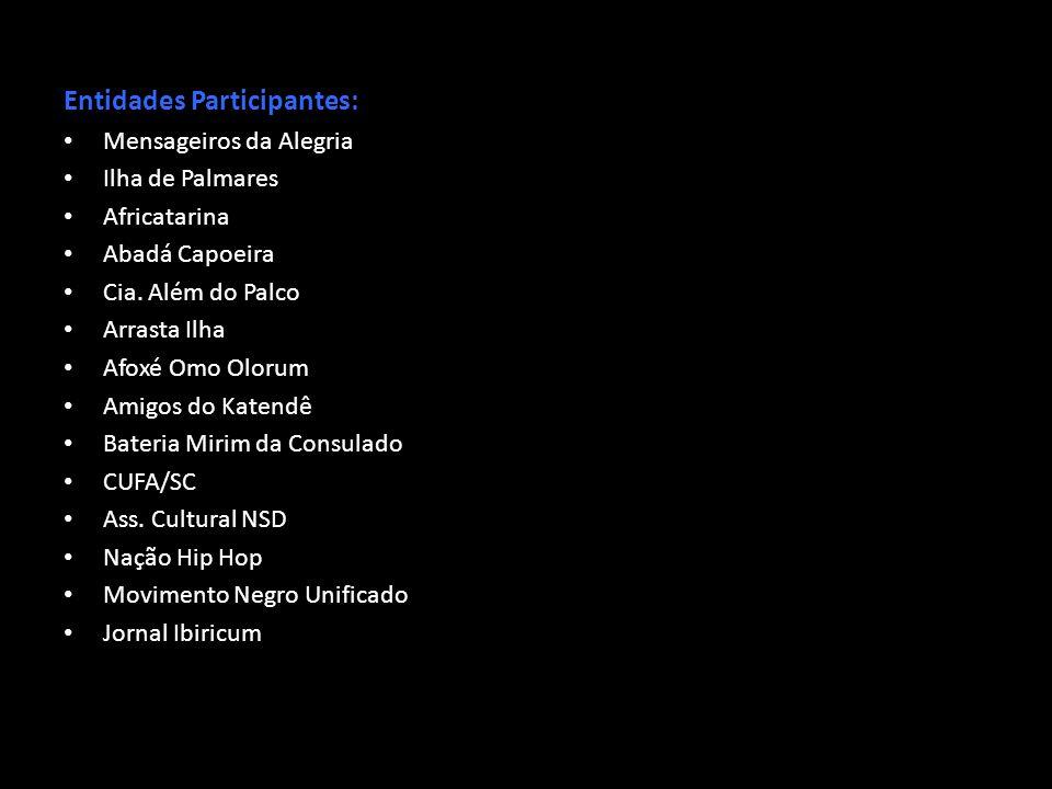 Entidades Participantes: Mensageiros da Alegria Ilha de Palmares Africatarina Abadá Capoeira Cia. Além do Palco Arrasta Ilha Afoxé Omo Olorum Amigos d