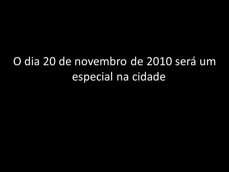 O dia 20 de novembro de 2010 será um especial na cidade