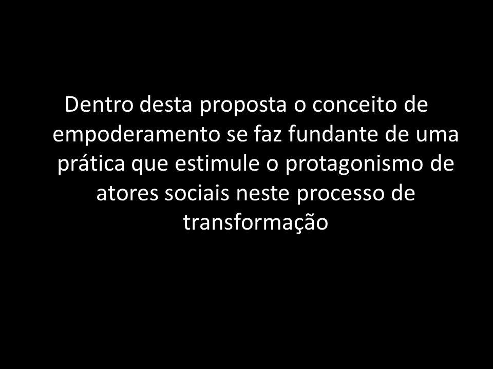 Dentro desta proposta o conceito de empoderamento se faz fundante de uma prática que estimule o protagonismo de atores sociais neste processo de trans