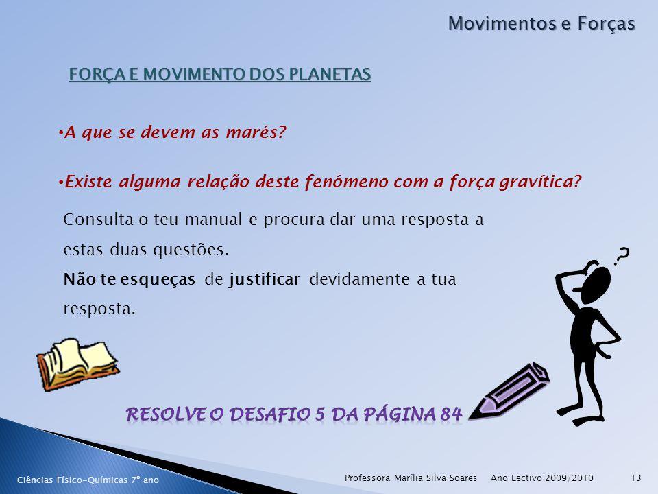 Ano Lectivo 2009/2010Professora Marília Silva Soares13 Movimentos e Forças Ciências Físico-Químicas 7º ano FORÇA E MOVIMENTO DOS PLANETAS A que se dev