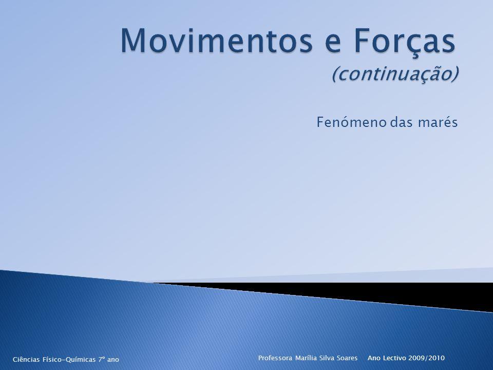 Fenómeno das marés Ano Lectivo 2009/2010Professora Marília Silva Soares Ciências Físico-Químicas 7º ano
