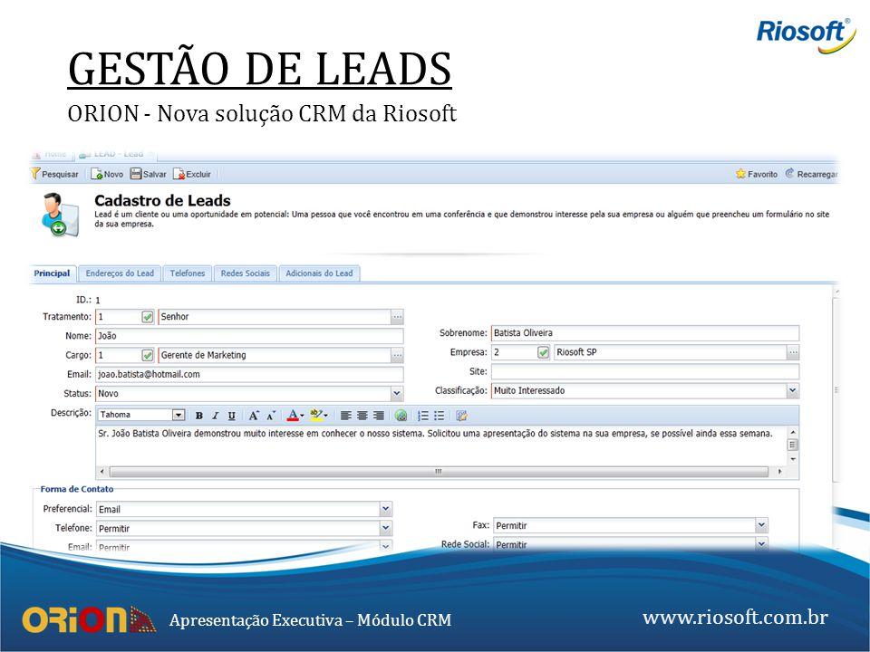www.riosoft.com.br Apresentação Executiva – Módulo CRM GESTÃO DE LEADS ORION - Nova solução CRM da Riosoft