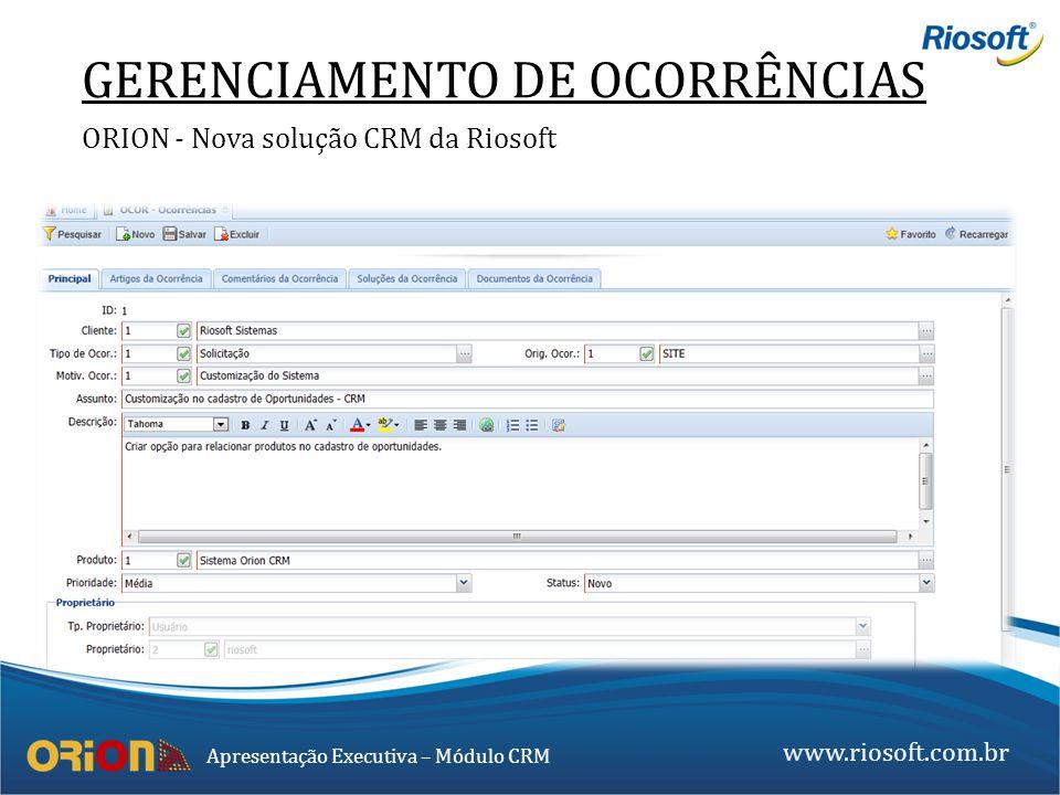 www.riosoft.com.br Apresentação Executiva – Módulo CRM GERENCIAMENTO DE OCORRÊNCIAS ORION - Nova solução CRM da Riosoft
