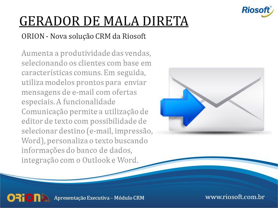 www.riosoft.com.br Apresentação Executiva – Módulo CRM Aumenta a produtividade das vendas, selecionando os clientes com base em características comuns