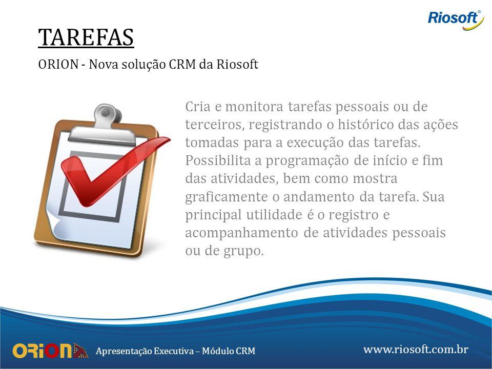 www.riosoft.com.br Apresentação Executiva – Módulo CRM Cria e monitora tarefas pessoais ou de terceiros, registrando o histórico das ações tomadas par