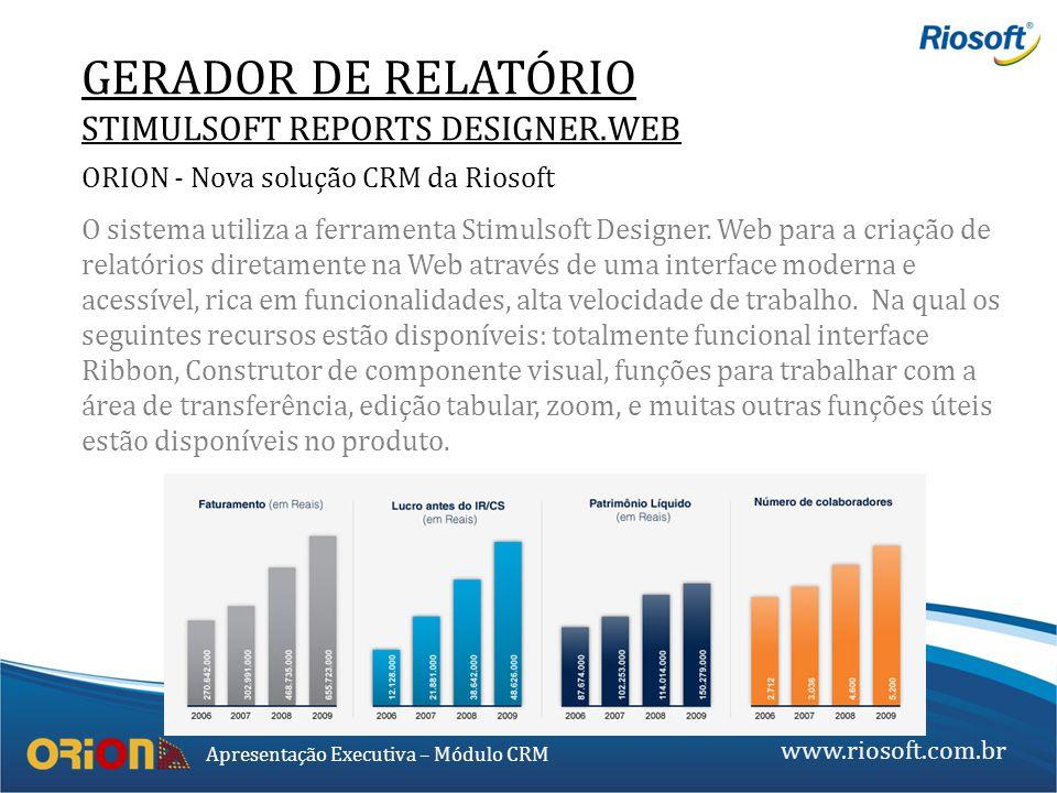 www.riosoft.com.br Apresentação Executiva – Módulo CRM O sistema utiliza a ferramenta Stimulsoft Designer. Web para a criação de relatórios diretament