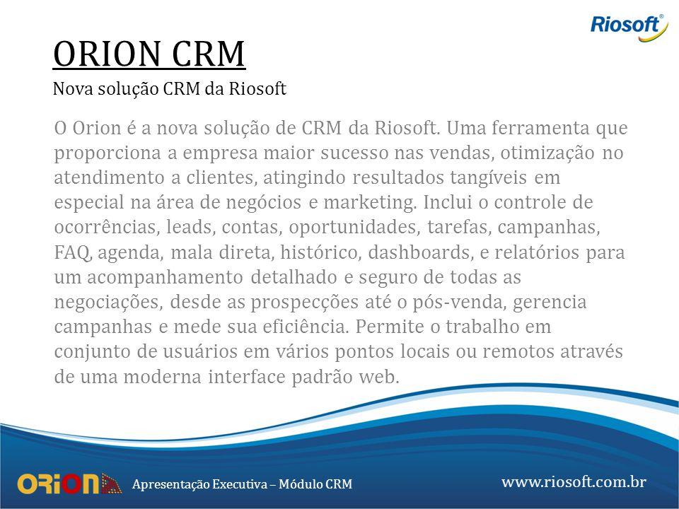 www.riosoft.com.br Apresentação Executiva – Módulo CRM O Orion é a nova solução de CRM da Riosoft. Uma ferramenta que proporciona a empresa maior suce