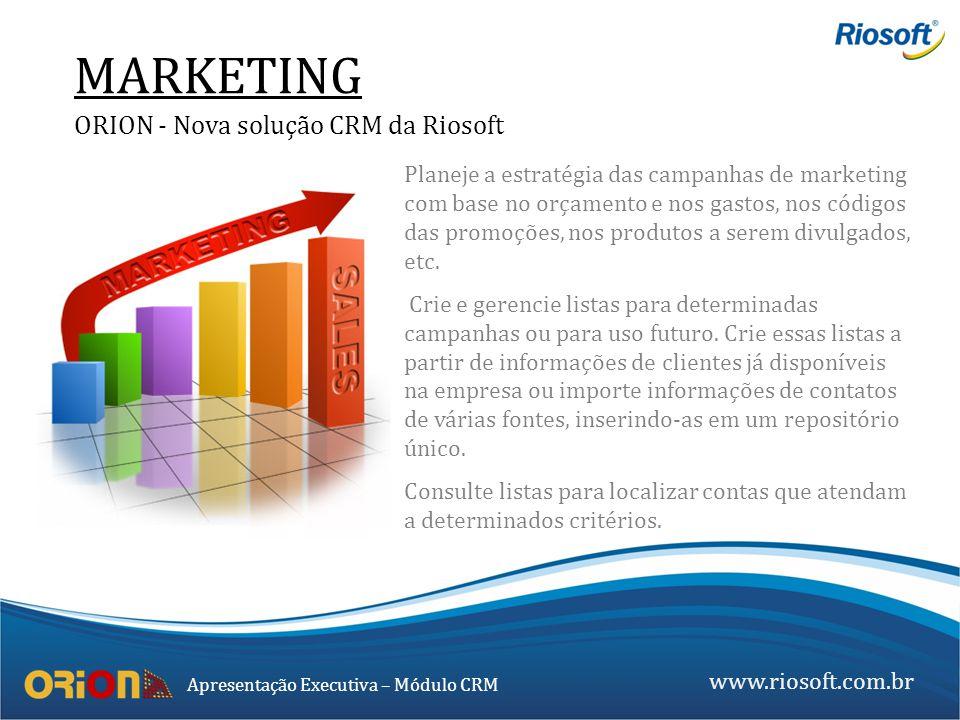 www.riosoft.com.br Apresentação Executiva – Módulo CRM MARKETING ORION - Nova solução CRM da Riosoft Planeje a estratégia das campanhas de marketing c