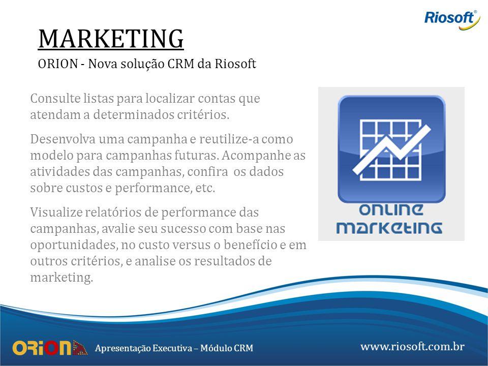www.riosoft.com.br Apresentação Executiva – Módulo CRM MARKETING ORION - Nova solução CRM da Riosoft Consulte listas para localizar contas que atendam