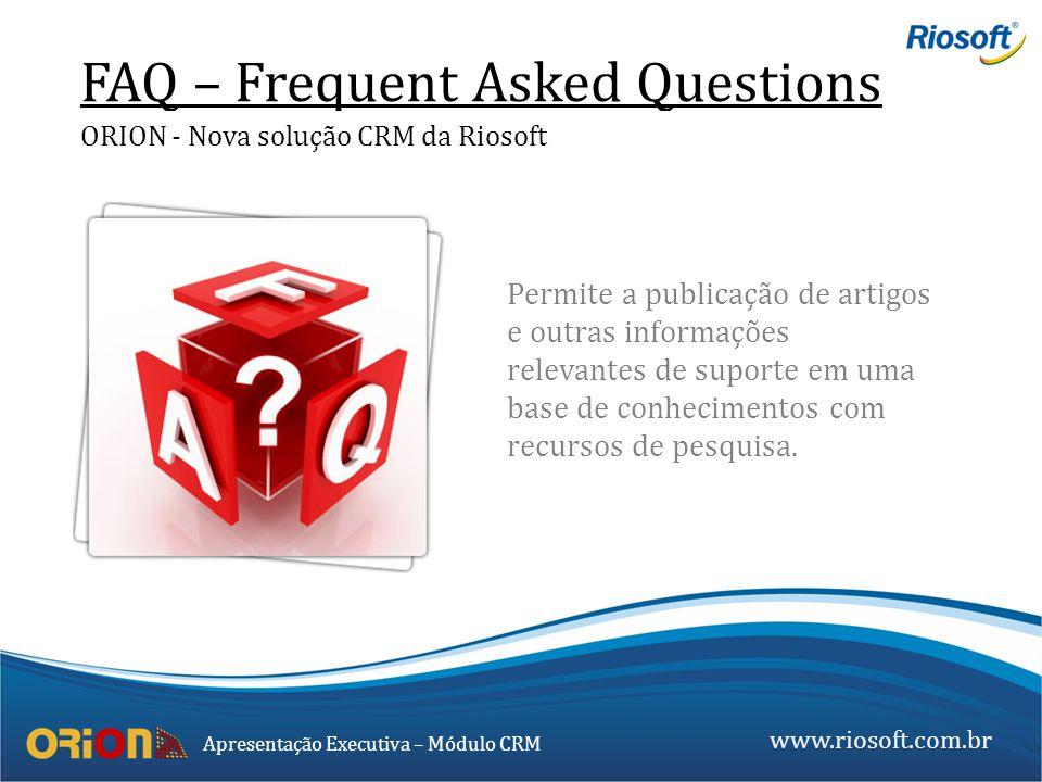 www.riosoft.com.br Apresentação Executiva – Módulo CRM Permite a publicação de artigos e outras informações relevantes de suporte em uma base de conhe
