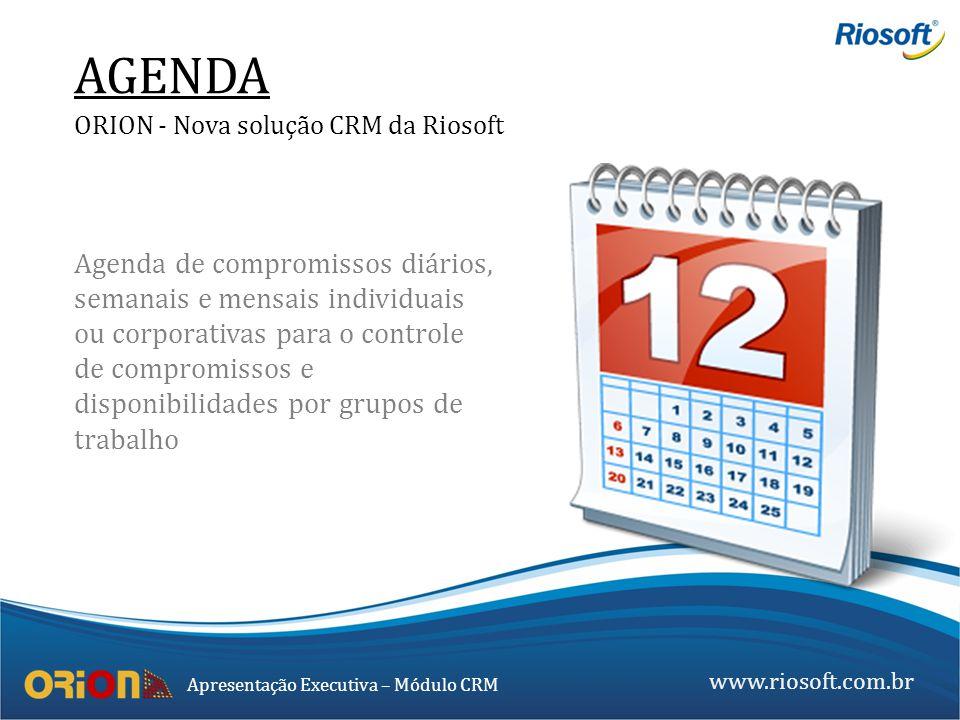 www.riosoft.com.br Apresentação Executiva – Módulo CRM Agenda de compromissos diários, semanais e mensais individuais ou corporativas para o controle