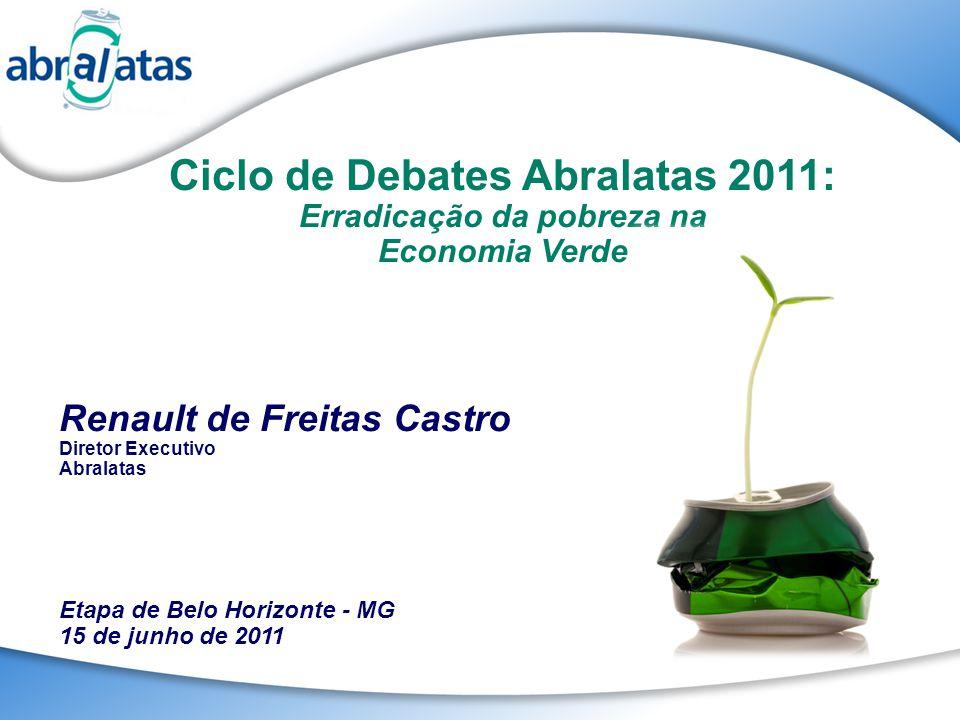 Ciclo de Debates Abralatas 2011: Erradicação da pobreza na Economia Verde Renault de Freitas Castro Diretor Executivo Abralatas Etapa de Belo Horizont