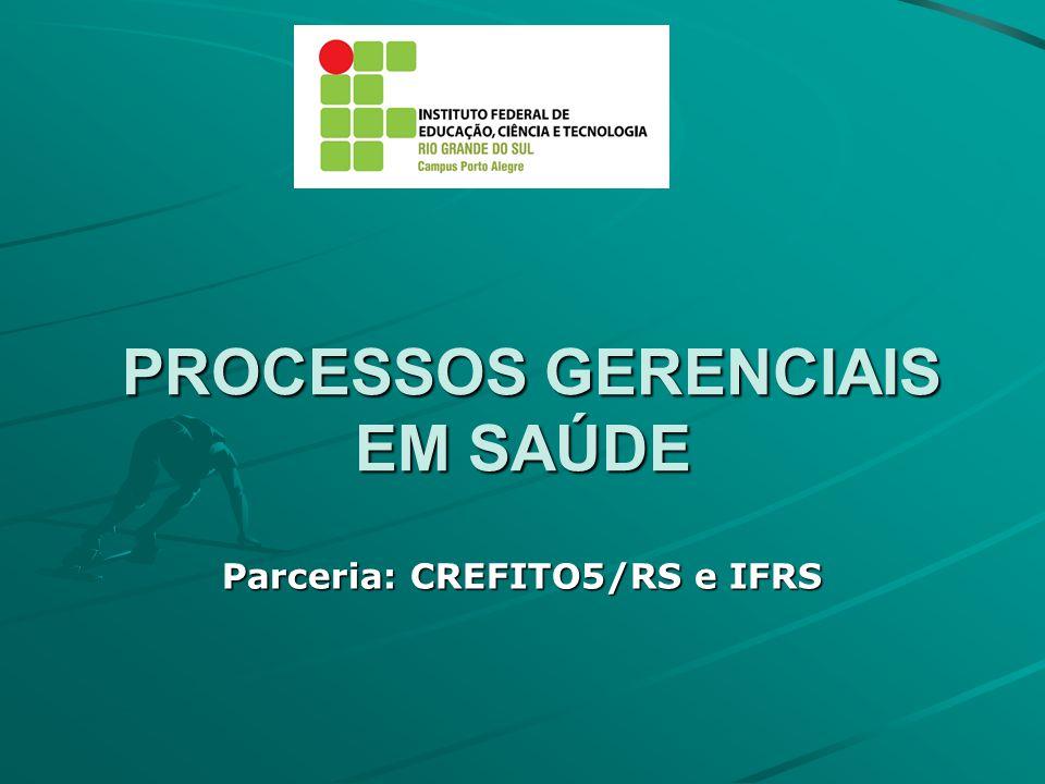 PROCESSOS GERENCIAIS EM SAÚDE PROCESSOS GERENCIAIS EM SAÚDE Parceria: CREFITO5/RS e IFRS