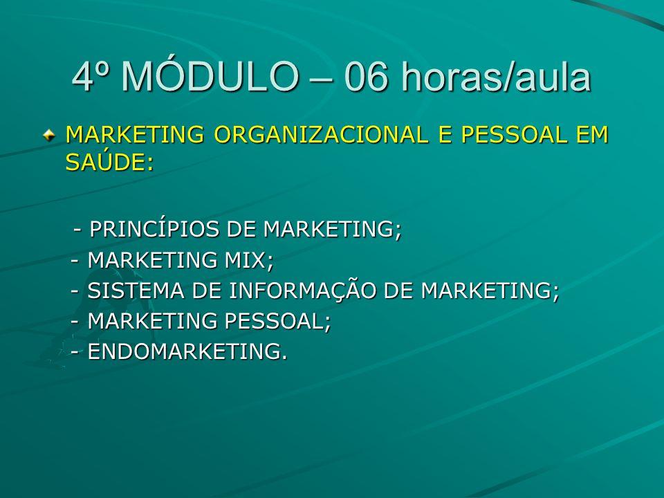 4º MÓDULO – 06 horas/aula MARKETING ORGANIZACIONAL E PESSOAL EM SAÚDE: - PRINCÍPIOS DE MARKETING; - PRINCÍPIOS DE MARKETING; - MARKETING MIX; - MARKETING MIX; - SISTEMA DE INFORMAÇÃO DE MARKETING; - SISTEMA DE INFORMAÇÃO DE MARKETING; - MARKETING PESSOAL; - MARKETING PESSOAL; - ENDOMARKETING.