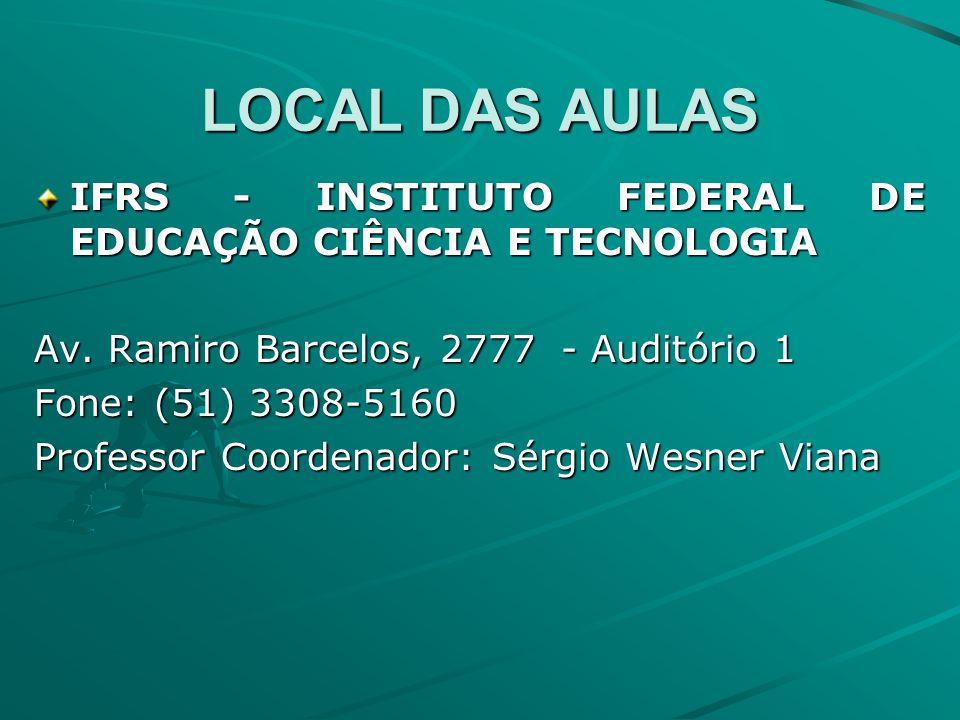 LOCAL DAS AULAS IFRS - INSTITUTO FEDERAL DE EDUCAÇÃO CIÊNCIA E TECNOLOGIA Av.