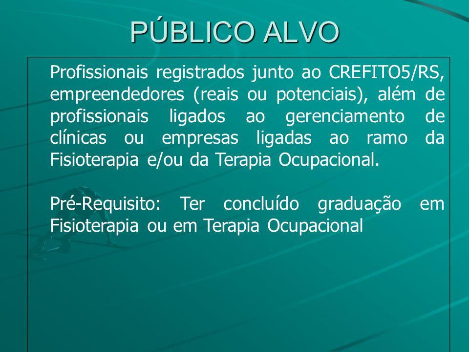 PÚBLICO ALVO Profissionais registrados junto ao CREFITO5/RS, empreendedores (reais ou potenciais), além de profissionais ligados ao gerenciamento de clínicas ou empresas ligadas ao ramo da Fisioterapia e/ou da Terapia Ocupacional.