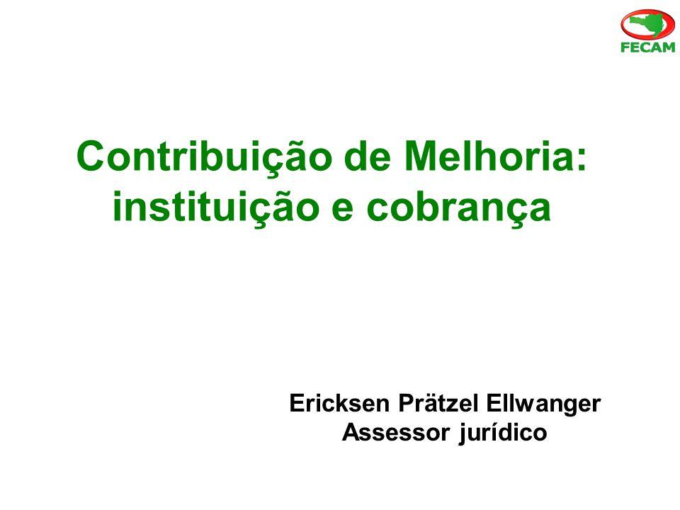 Contribuição de Melhoria: instituição e cobrança Ericksen Prätzel Ellwanger Assessor jurídico