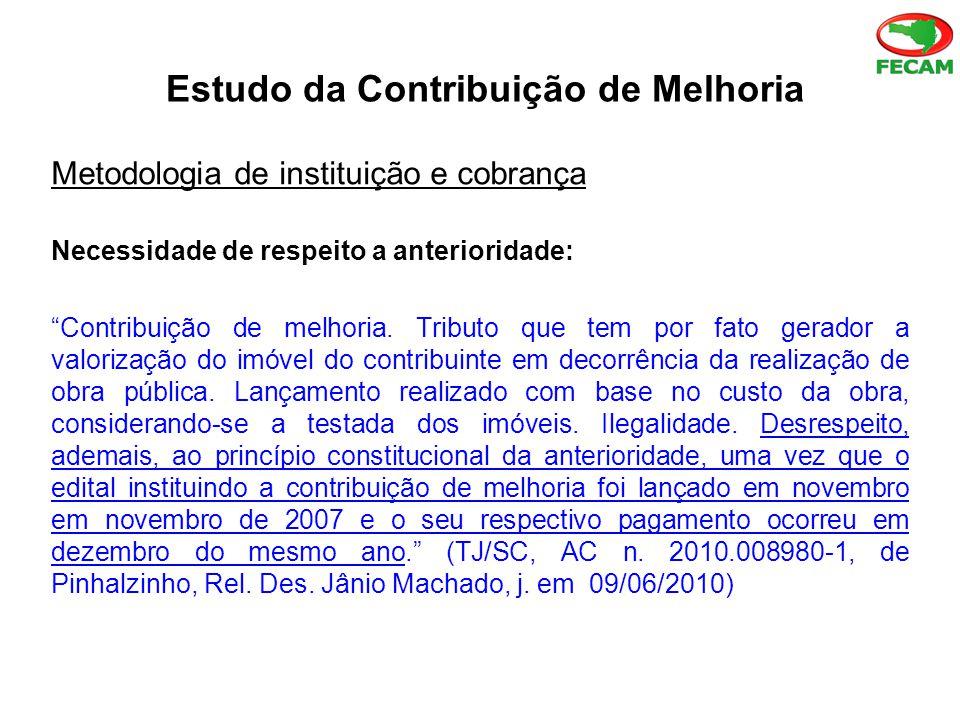Estudo da Contribuição de Melhoria Metodologia de instituição e cobrança Necessidade de respeito a anterioridade: Contribuição de melhoria.