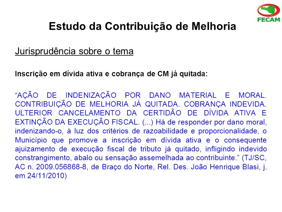 Estudo da Contribuição de Melhoria Jurisprudência sobre o tema Inscrição em dívida ativa e cobrança de CM já quitada: AÇÃO DE INDENIZAÇÃO POR DANO MATERIAL E MORAL.