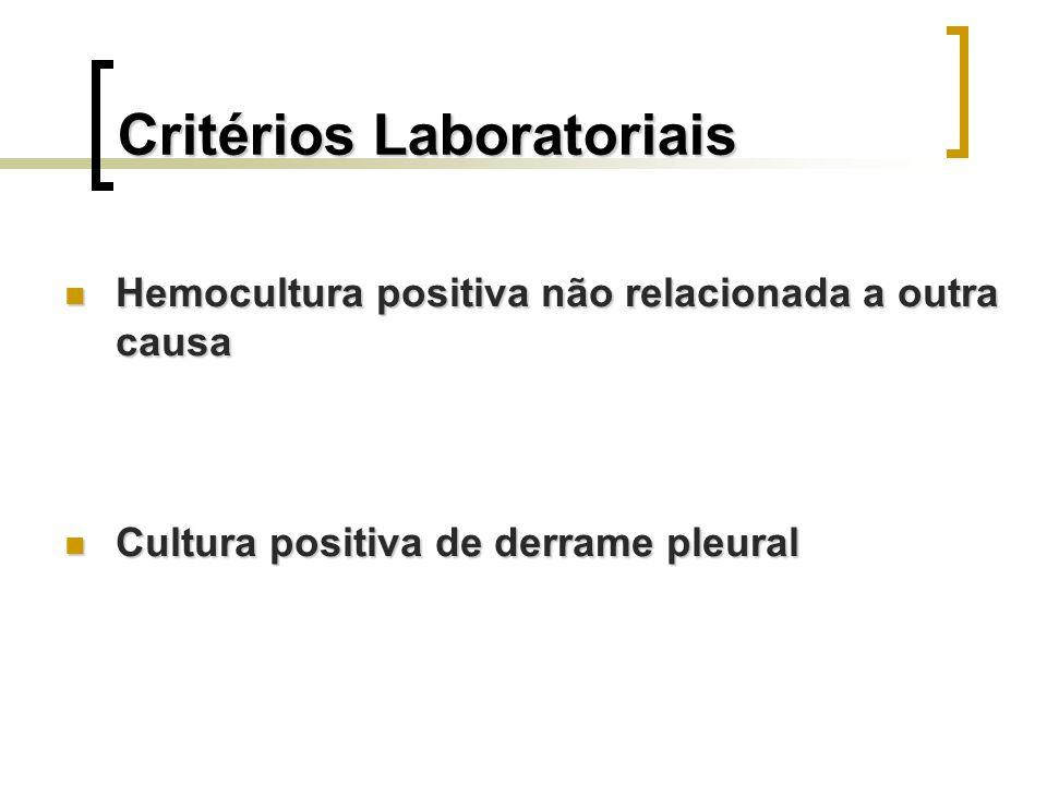 Critérios Laboratoriais Hemocultura positiva não relacionada a outra causa Hemocultura positiva não relacionada a outra causa Cultura positiva de derr