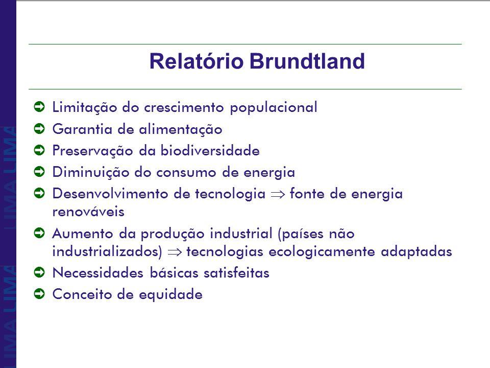 Relatório Brundtland òLimitação do crescimento populacional òGarantia de alimentação òPreservação da biodiversidade òDiminuição do consumo de energia