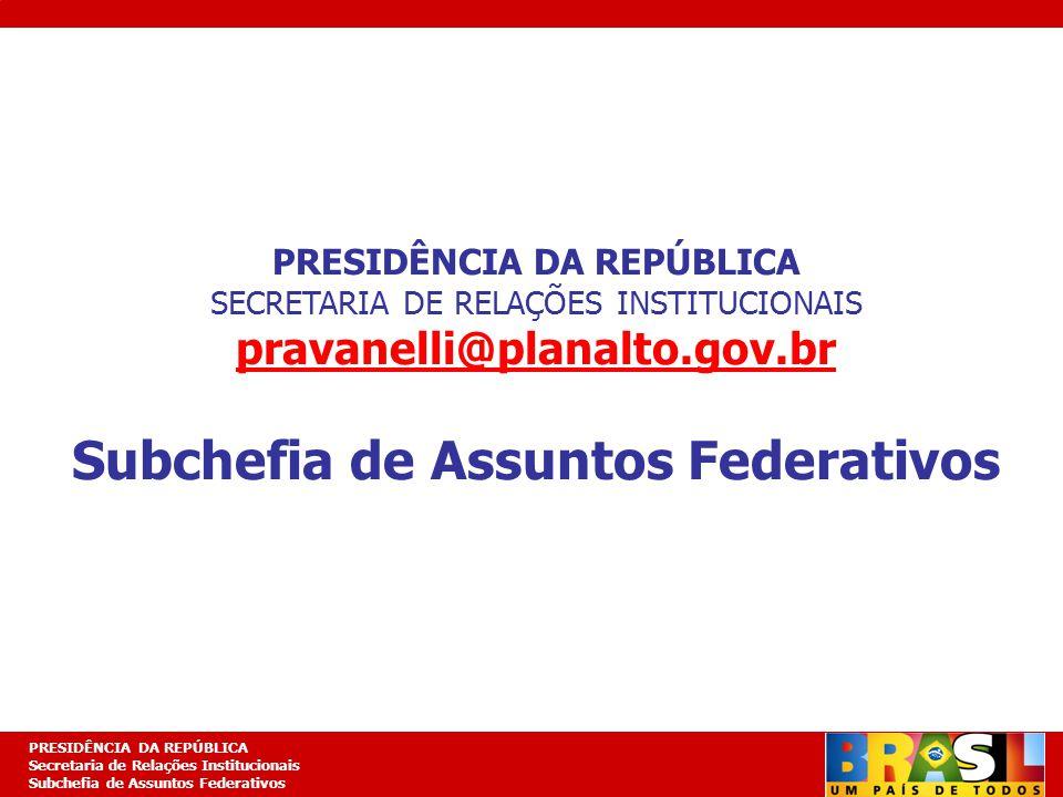 Planejamento Estratégico PRESIDÊNCIA DA REPÚBLICA Secretaria de Relações Institucionais Subchefia de Assuntos Federativos PRESIDÊNCIA DA REPÚBLICA SECRETARIA DE RELAÇÕES INSTITUCIONAIS pravanelli@planalto.gov.br Subchefia de Assuntos Federativos