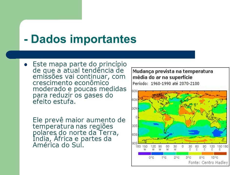 - Dados importantes Este mapa parte do princípio de que a atual tendência de emissões vai continuar, com crescimento econômico moderado e poucas medidas para reduzir os gases do efeito estufa.