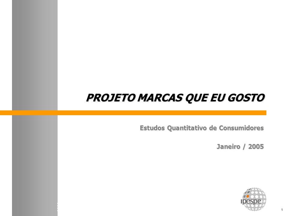 Projeto Marcas que Eu Gosto 1 PROJETO MARCAS QUE EU GOSTO Estudos Quantitativo de Consumidores Janeiro / 2005