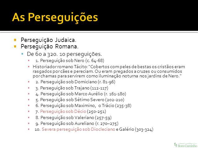 Perseguição Judaica. Perseguição Romana. De 60 a 320. 10 perseguições. 1. Perseguição sob Nero (c. 64-68) Historiador romano Tácito: