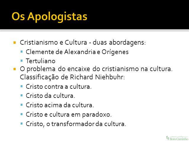 Cristianismo e Cultura - duas abordagens: Clemente de Alexandria e Orígenes Tertuliano O problema do encaixe do cristianismo na cultura. Classificação