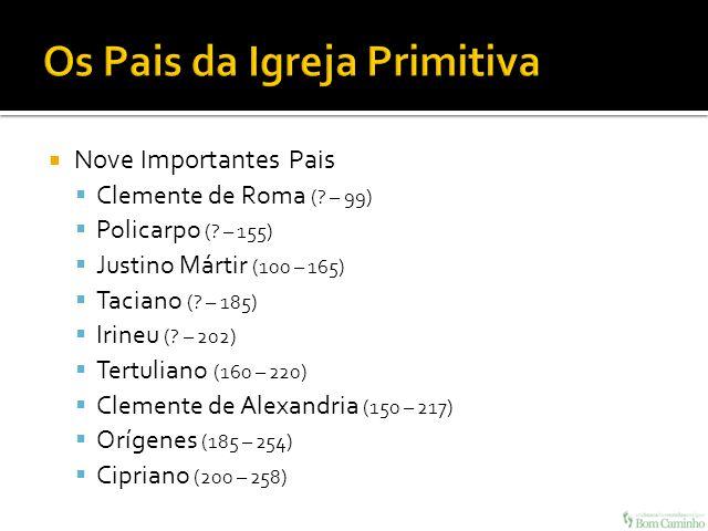 Nove Importantes Pais Clemente de Roma (? – 99) Policarpo (? – 155) Justino Mártir (100 – 165) Taciano (? – 185) Irineu (? – 202) Tertuliano (160 – 22