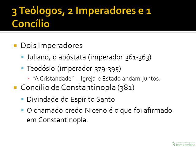 Dois Imperadores Juliano, o apóstata (imperador 361-363) Teodósio (imperador 379-395) A Cristandade – Igreja e Estado andam juntos. Concílio de Consta