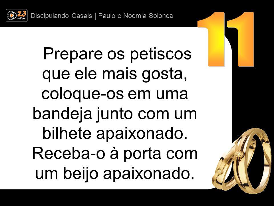 Discipulando Casais | Paulo e Noemia Solonca Prepare os petiscos que ele mais gosta, coloque-os em uma bandeja junto com um bilhete apaixonado.