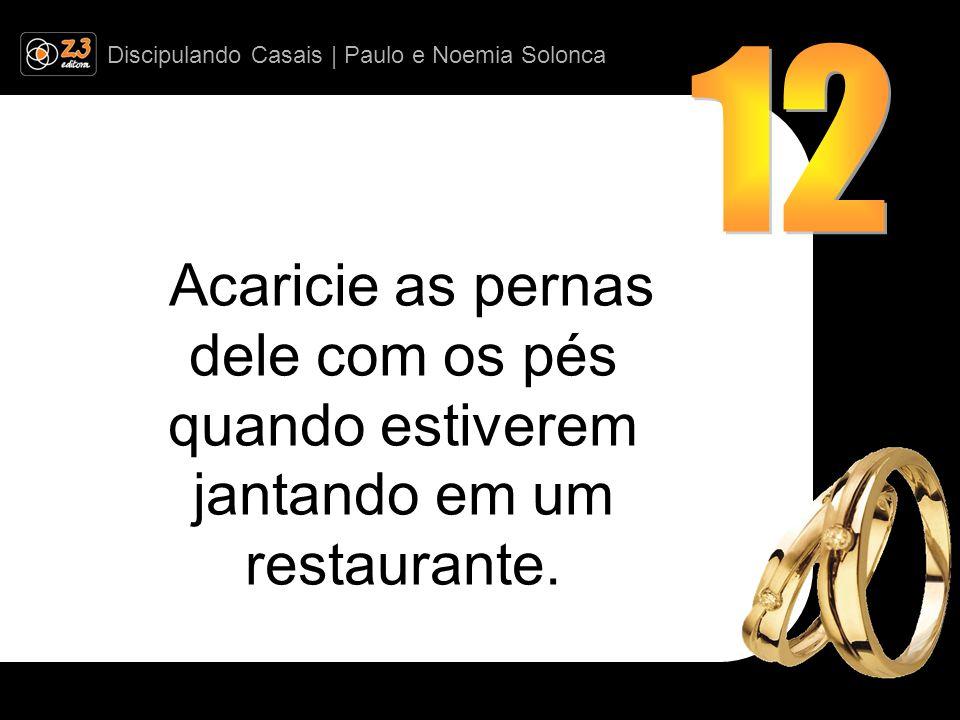 Discipulando Casais | Paulo e Noemia Solonca Acaricie as pernas dele com os pés quando estiverem jantando em um restaurante.
